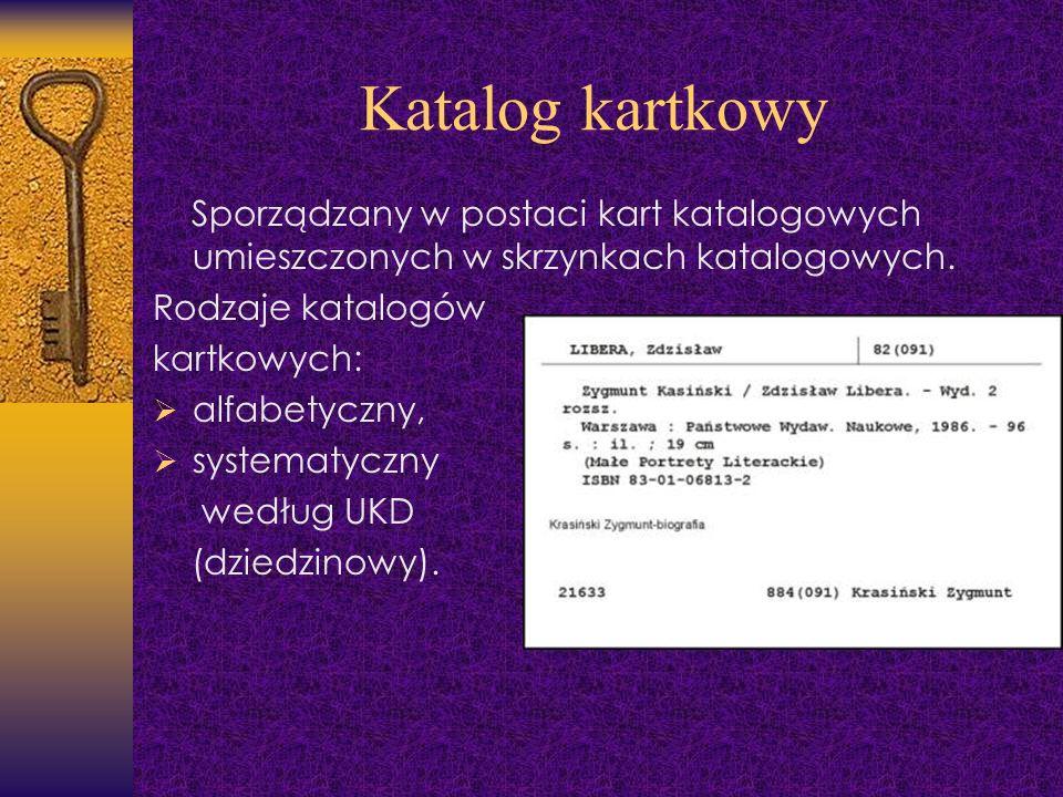 Katalog kartkowy Sporządzany w postaci kart katalogowych umieszczonych w skrzynkach katalogowych. Rodzaje katalogów kartkowych: alfabetyczny, systemat