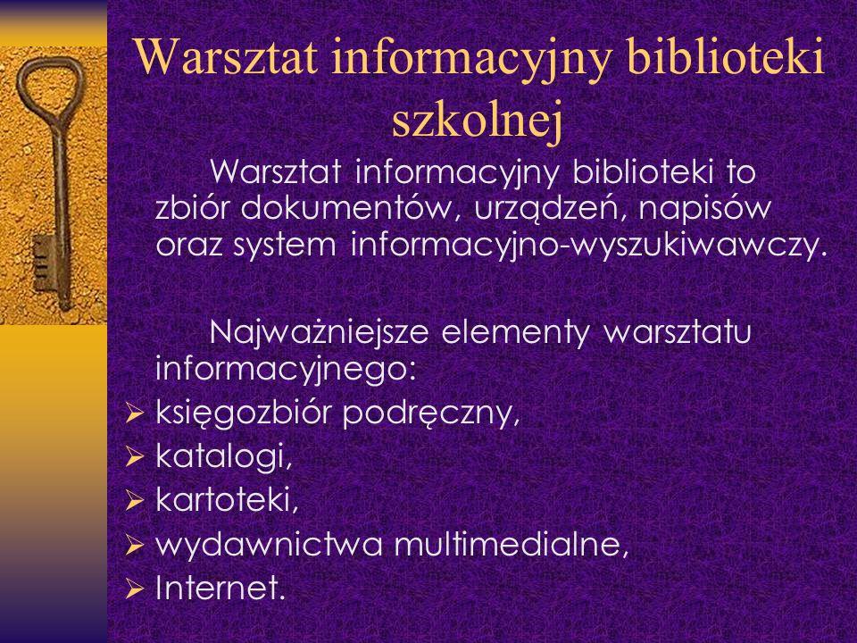 Warsztat informacyjny biblioteki szkolnej Warsztat informacyjny biblioteki to zbiór dokumentów, urządzeń, napisów oraz system informacyjno-wyszukiwawc