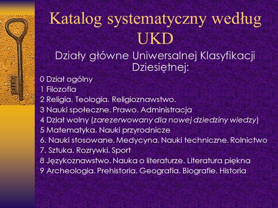 Katalog systematyczny według UKD Działy główne Uniwersalnej Klasyfikacji Dziesiętnej: 0 Dział ogólny 1 Filozofia 2 Religia. Teologia. Religioznawstwo.
