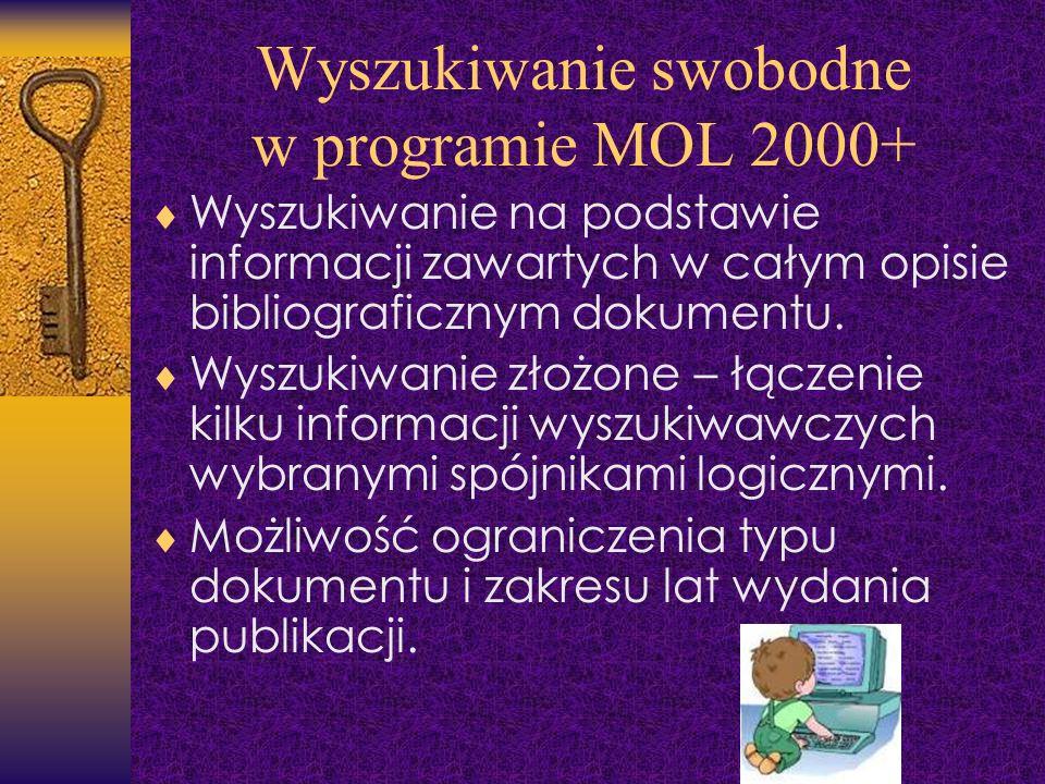 Wyszukiwanie swobodne w programie MOL 2000+ Wyszukiwanie na podstawie informacji zawartych w całym opisie bibliograficznym dokumentu. Wyszukiwanie zło