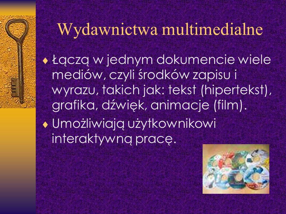 Wydawnictwa multimedialne Łączą w jednym dokumencie wiele mediów, czyli środków zapisu i wyrazu, takich jak: tekst (hipertekst), grafika, dźwięk, anim