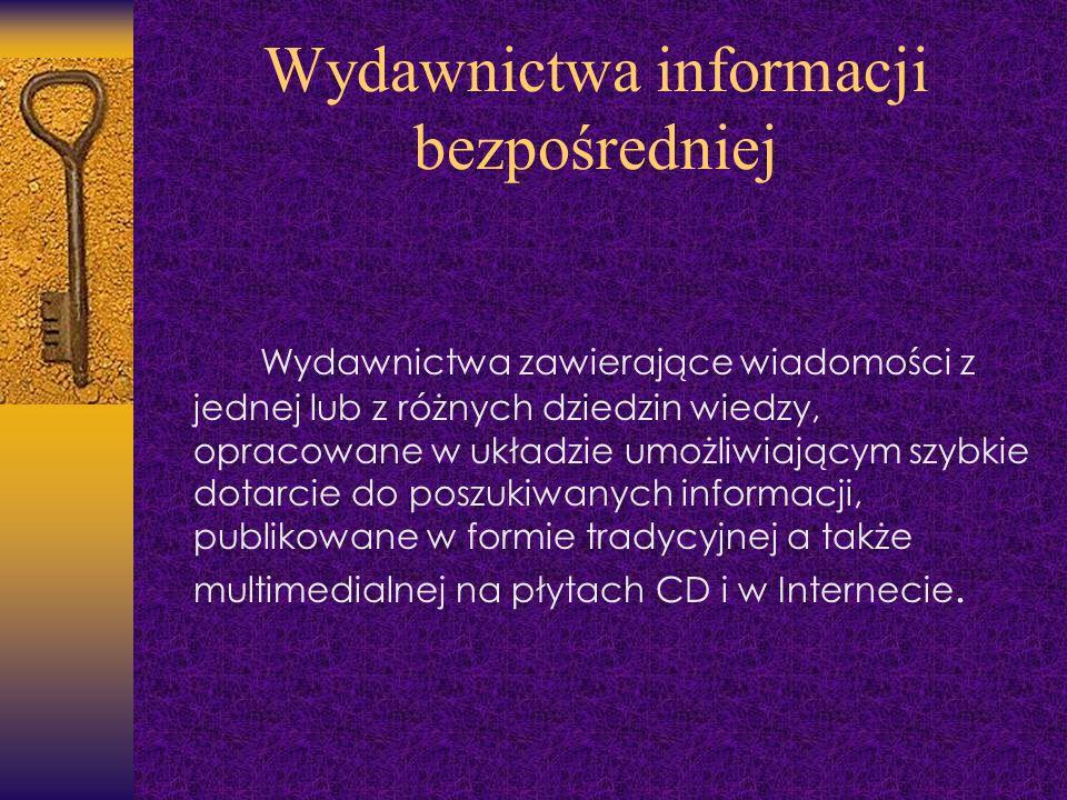 Wydawnictwa informacji bezpośredniej Wydawnictwa zawierające wiadomości z jednej lub z różnych dziedzin wiedzy, opracowane w układzie umożliwiającym s