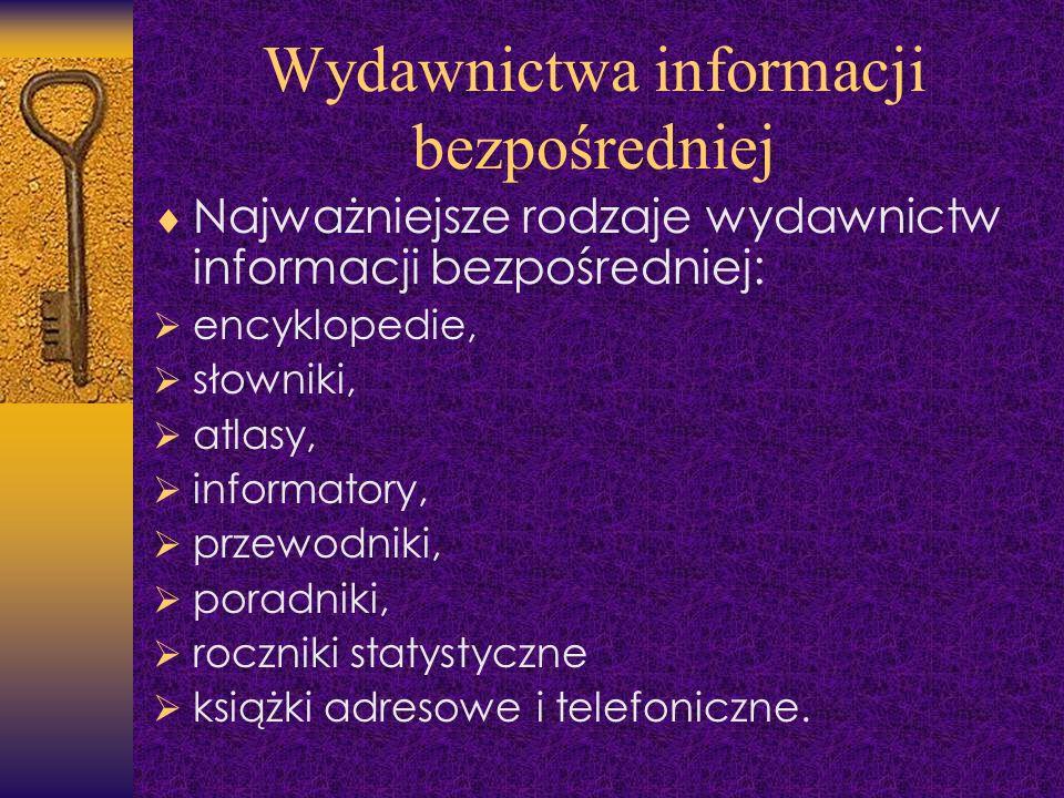 Wydawnictwa informacji bezpośredniej Najważniejsze rodzaje wydawnictw informacji bezpośredniej: encyklopedie, słowniki, atlasy, informatory, przewodni
