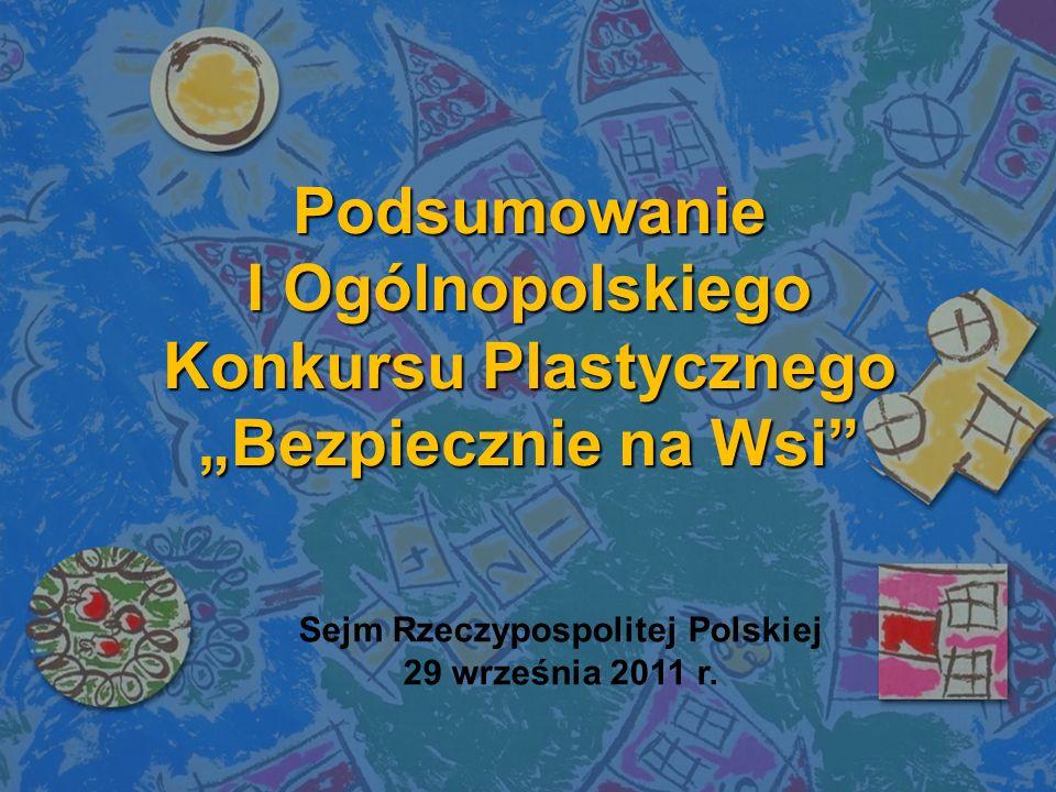 Podsumowanie I Ogólnopolskiego Konkursu Plastycznego Bezpiecznie na Wsi Sejm Rzeczypospolitej Polskiej 29 września 2011 r.