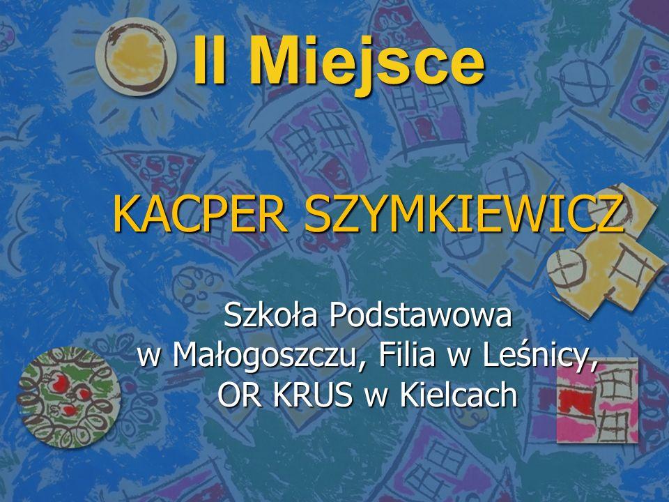 II Miejsce KACPER SZYMKIEWICZ Szkoła Podstawowa w Małogoszczu, Filia w Leśnicy, OR KRUS w Kielcach