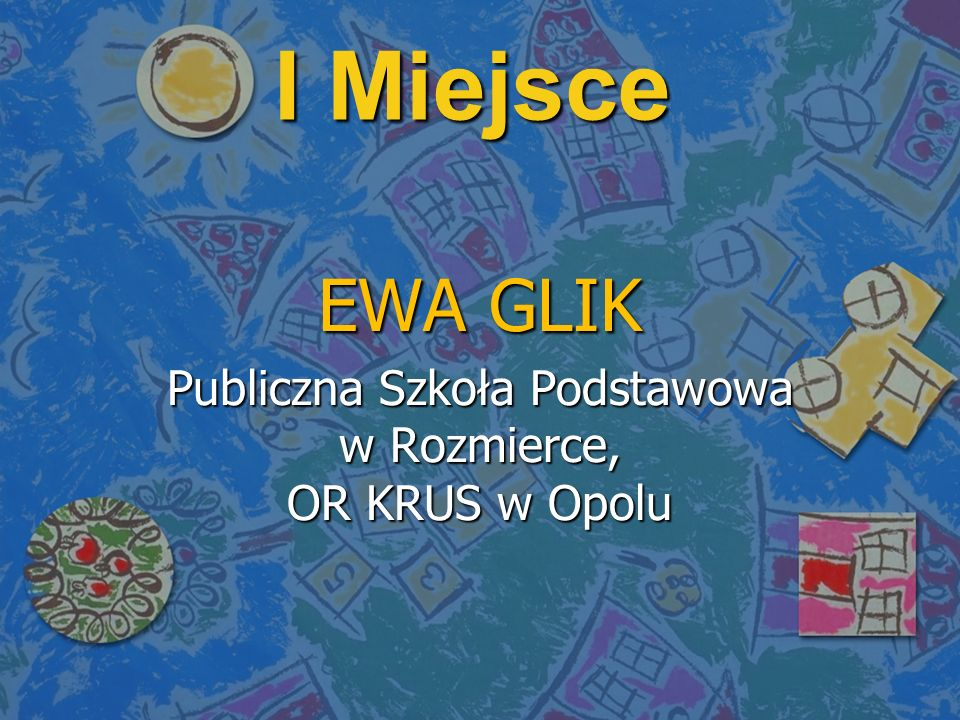 I Miejsce EWA GLIK Publiczna Szkoła Podstawowa w Rozmierce, OR KRUS w Opolu