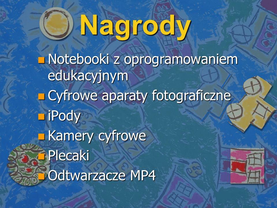 Nagrody n Notebooki z oprogramowaniem edukacyjnym n Cyfrowe aparaty fotograficzne n iPody n Kamery cyfrowe n Plecaki n Odtwarzacze MP4