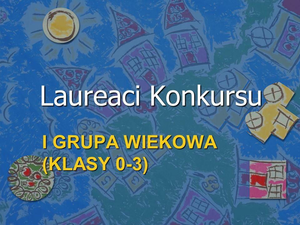 I GRUPA WIEKOWA (KLASY 0-3) Laureaci Konkursu