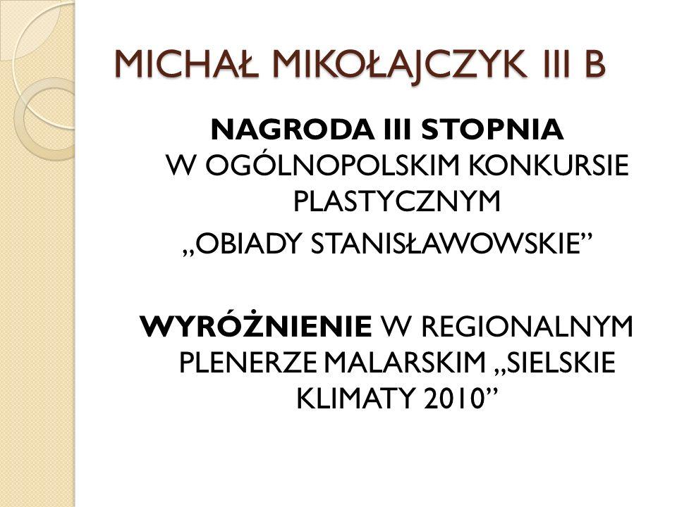 MICHAŁ MIKOŁAJCZYK III B NAGRODA III STOPNIA W OGÓLNOPOLSKIM KONKURSIE PLASTYCZNYM OBIADY STANISŁAWOWSKIE WYRÓŻNIENIE W REGIONALNYM PLENERZE MALARSKIM