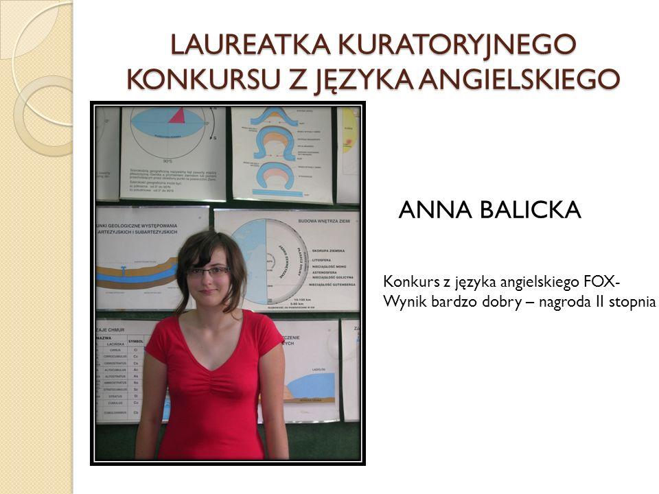 LAUREATKA KURATORYJNEGO KONKURSU Z JĘZYKA ANGIELSKIEGO ANNA BALICKA Konkurs z języka angielskiego FOX- Wynik bardzo dobry – nagroda II stopnia