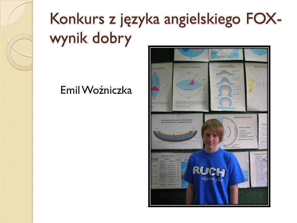 Konkurs z języka angielskiego FOX- wynik dobry Emil Woźniczka