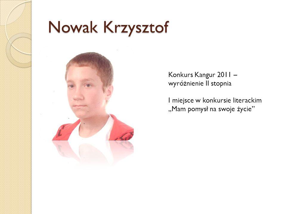 Nowak Krzysztof Konkurs Kangur 2011 – wyróżnienie II stopnia I miejsce w konkursie literackim Mam pomysł na swoje życie