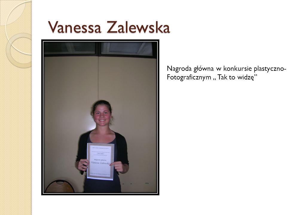 Vanessa Zalewska Nagroda główna w konkursie plastyczno- Fotograficznym Tak to widzę