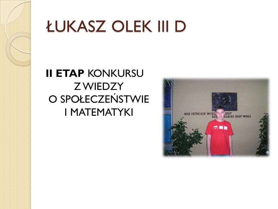 ŁUKASZ OLEK III D II ETAP KONKURSU Z WIEDZY O SPOŁECZEŃSTWIE I MATEMATYKI