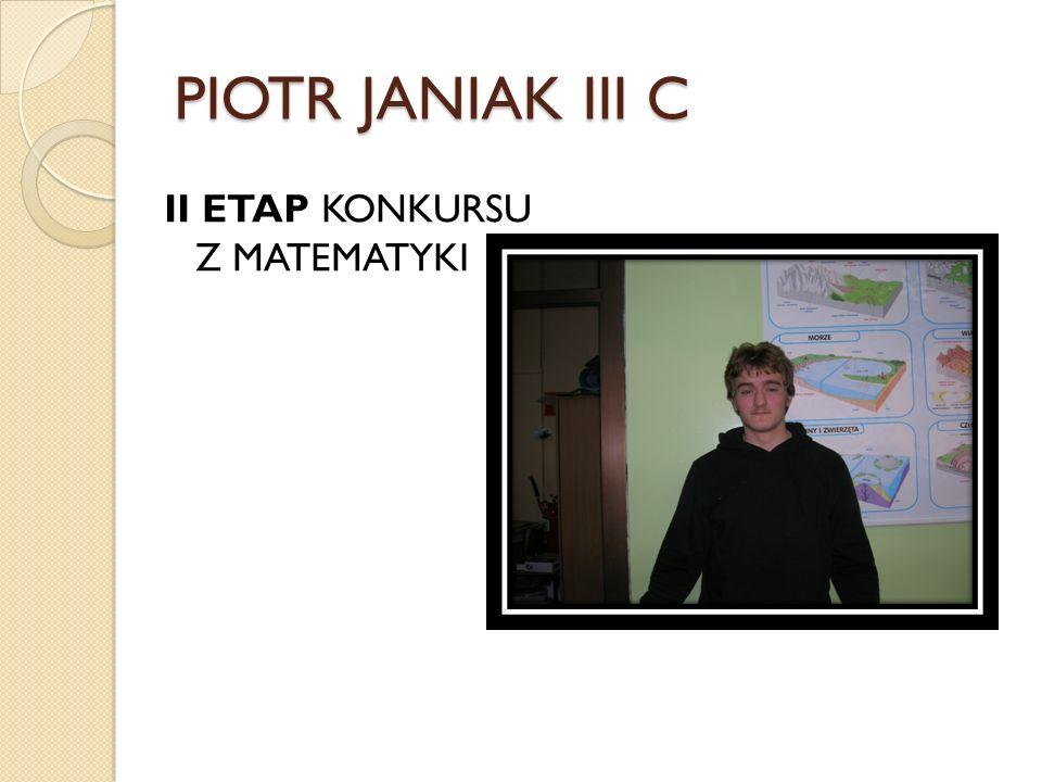 PIOTR JANIAK III C II ETAP KONKURSU Z MATEMATYKI
