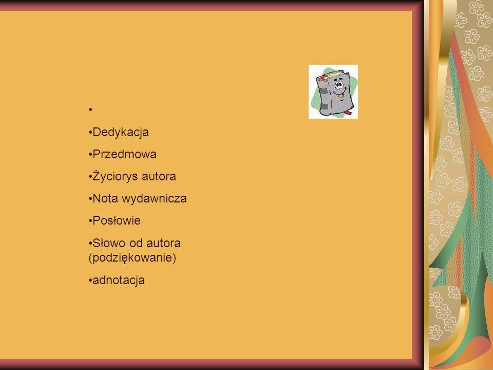 Motto Dedykacja Przedmowa Życiorys autora Nota wydawnicza Posłowie Słowo od autora (podziękowanie) adnotacja