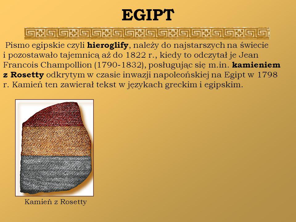 EGIPT Pismo egipskie czyli hieroglify, należy do najstarszych na świecie i pozostawało tajemnicą aż do 1822 r., kiedy to odczytał je Jean Francois Cha