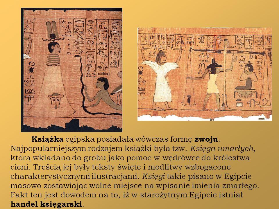 Książka egipska posiadała wówczas formę zwoju. Najpopularniejszym rodzajem książki była tzw. Księga umarłych, którą wkładano do grobu jako pomoc w węd