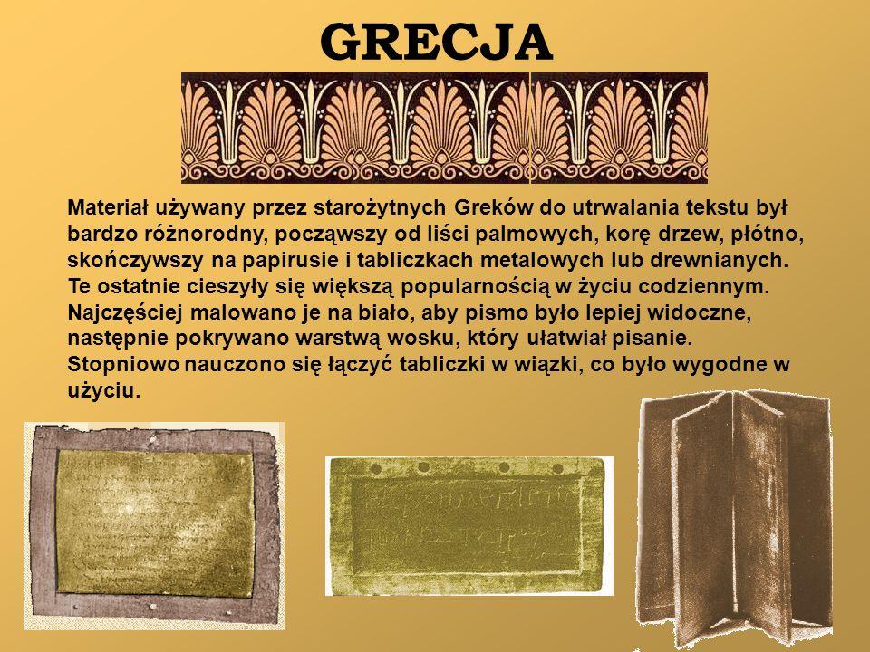 GRECJA Materiał używany przez starożytnych Greków do utrwalania tekstu był bardzo różnorodny, począwszy od liści palmowych, korę drzew, płótno, skończ