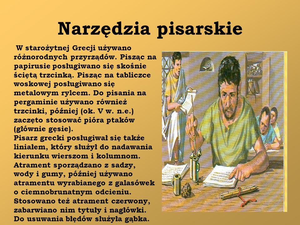 Narzędzia pisarskie W starożytnej Grecji używano różnorodnych przyrządów. Pisząc na papirusie posługiwano się skośnie ściętą trzcinką. Pisząc na tabli