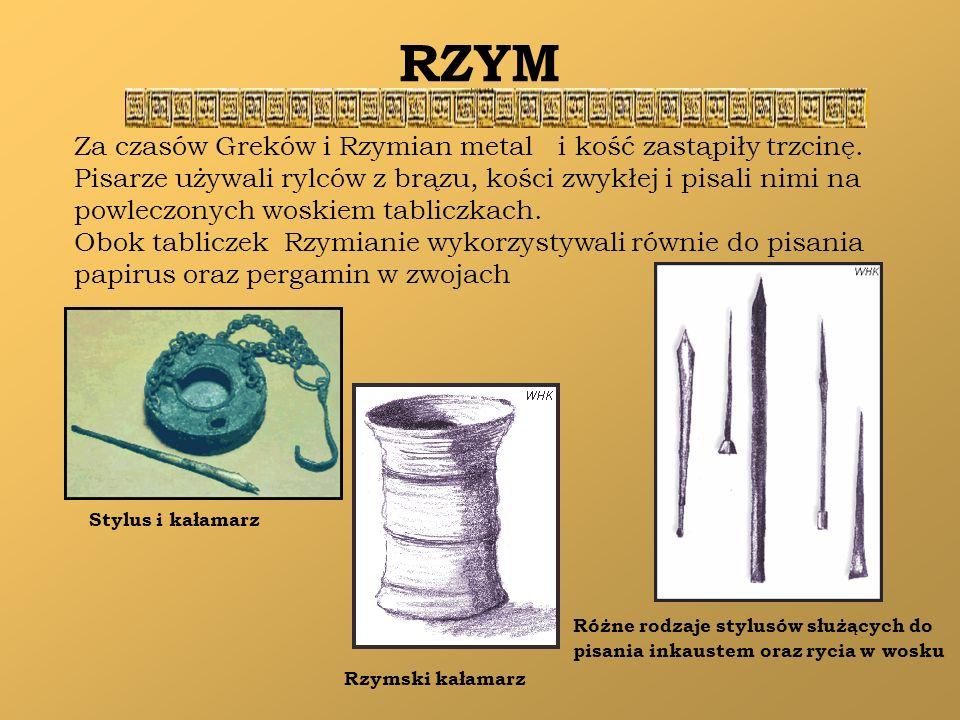 RZYM Za czasów Greków i Rzymian metal i kość zastąpiły trzcinę. Pisarze używali rylców z brązu, kości zwykłej i pisali nimi na powleczonych woskiem ta