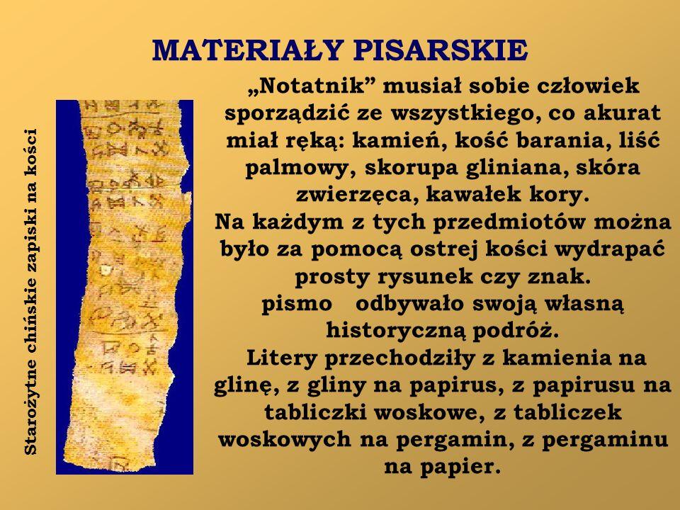 MATERIAŁY PISARSKIE Notatnik musiał sobie człowiek sporządzić ze wszystkiego, co akurat miał ręką: kamień, kość barania, liść palmowy, skorupa glinian