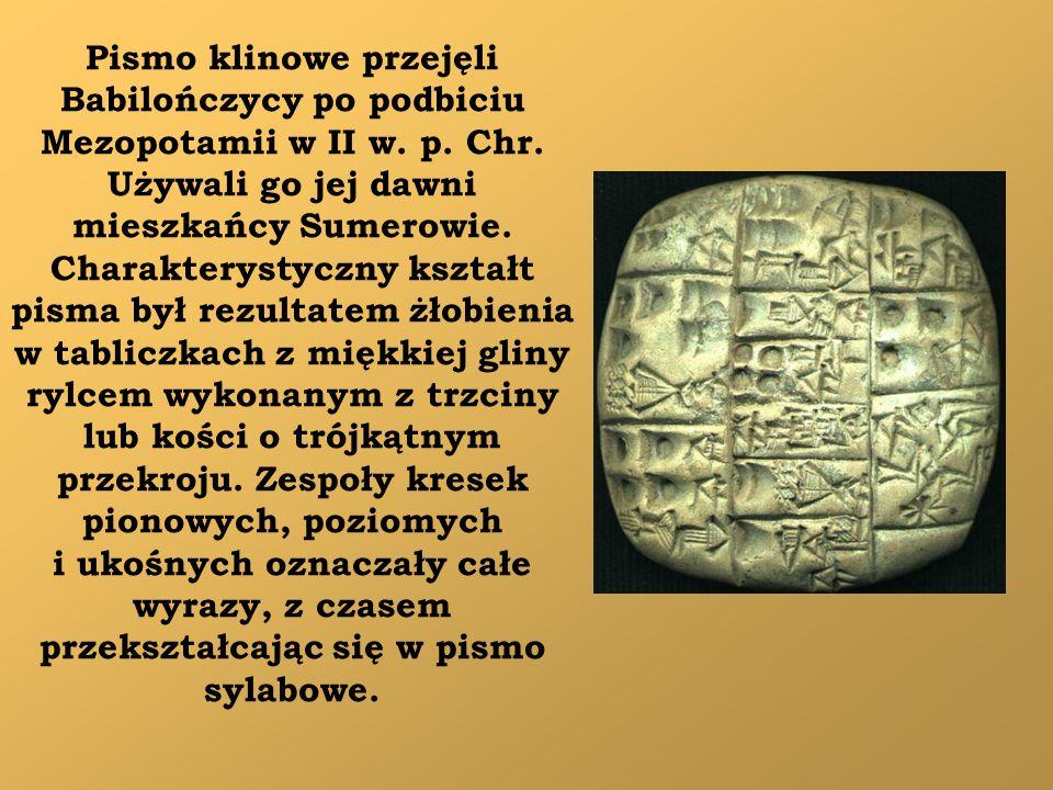 Pismo klinowe przejęli Babilończycy po podbiciu Mezopotamii w II w. p. Chr. Używali go jej dawni mieszkańcy Sumerowie. Charakterystyczny kształt pisma