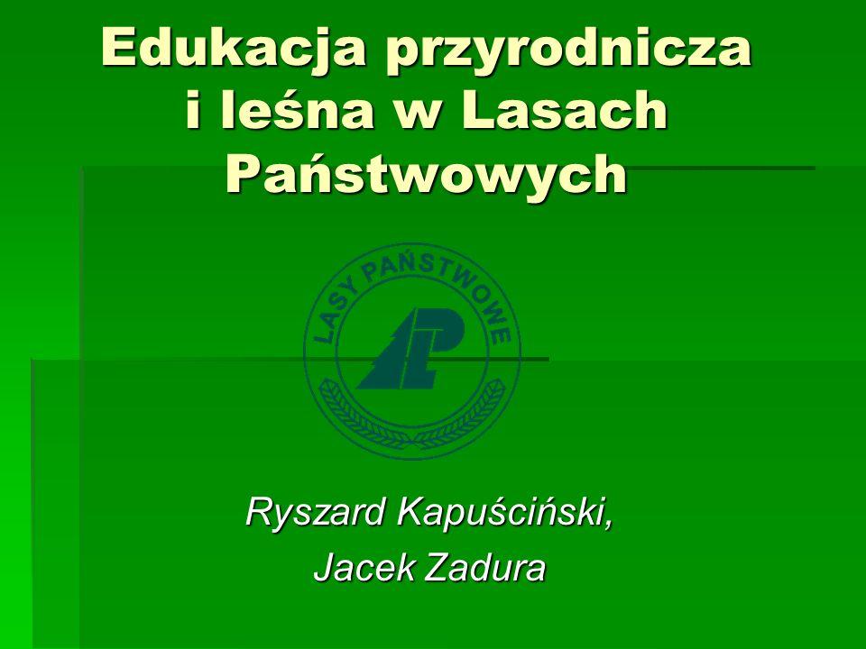 Edukacja przyrodnicza i leśna w Lasach Państwowych Ryszard Kapuściński, Jacek Zadura