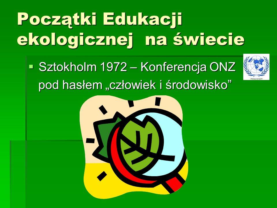 Początki Edukacji ekologicznej na świecie Sztokholm 1972 – Konferencja ONZ Sztokholm 1972 – Konferencja ONZ pod hasłem człowiek i środowisko pod hasłem człowiek i środowisko