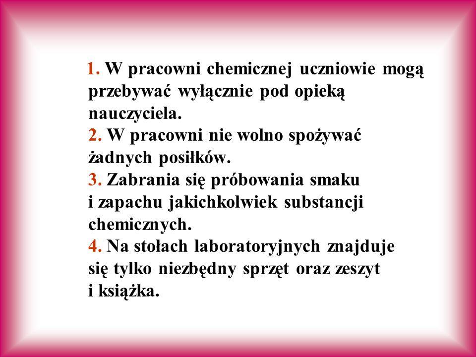 1.W pracowni chemicznej uczniowie mogą przebywać wyłącznie pod opieką nauczyciela.
