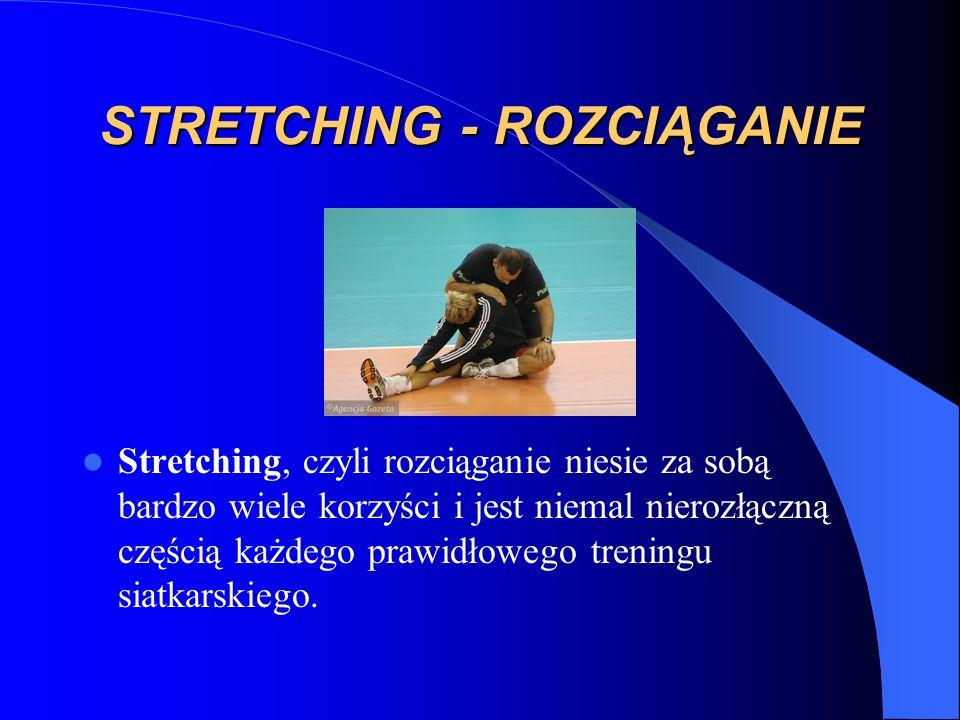 STRETCHING - ROZCIĄGANIE Stretching, czyli rozciąganie niesie za sobą bardzo wiele korzyści i jest niemal nierozłączną częścią każdego prawidłowego tr