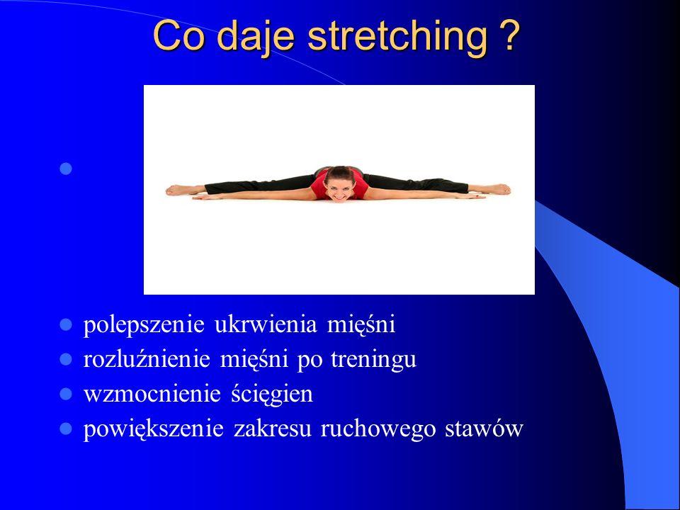 Co daje stretching ? polepszenie ukrwienia mięśni rozluźnienie mięśni po treningu wzmocnienie ścięgien powiększenie zakresu ruchowego stawów