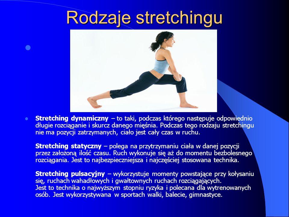 Rodzaje stretchingu Stretching dynamiczny – to taki, podczas którego następuje odpowiednio długie rozciąganie i skurcz danego mięśnia. Podczas tego ro