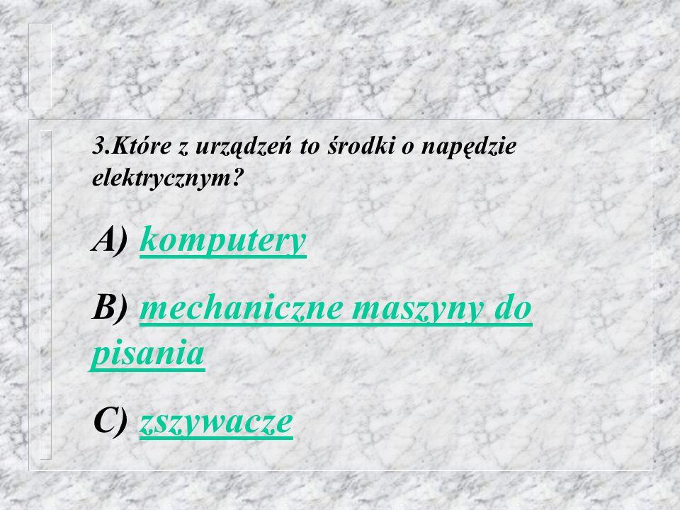 2.Który z urządzeń zalicza się do środków łączności? A) kopiarkakopiarka B) telefakstelefaks C) maszyna do pisaniamaszyna do pisania