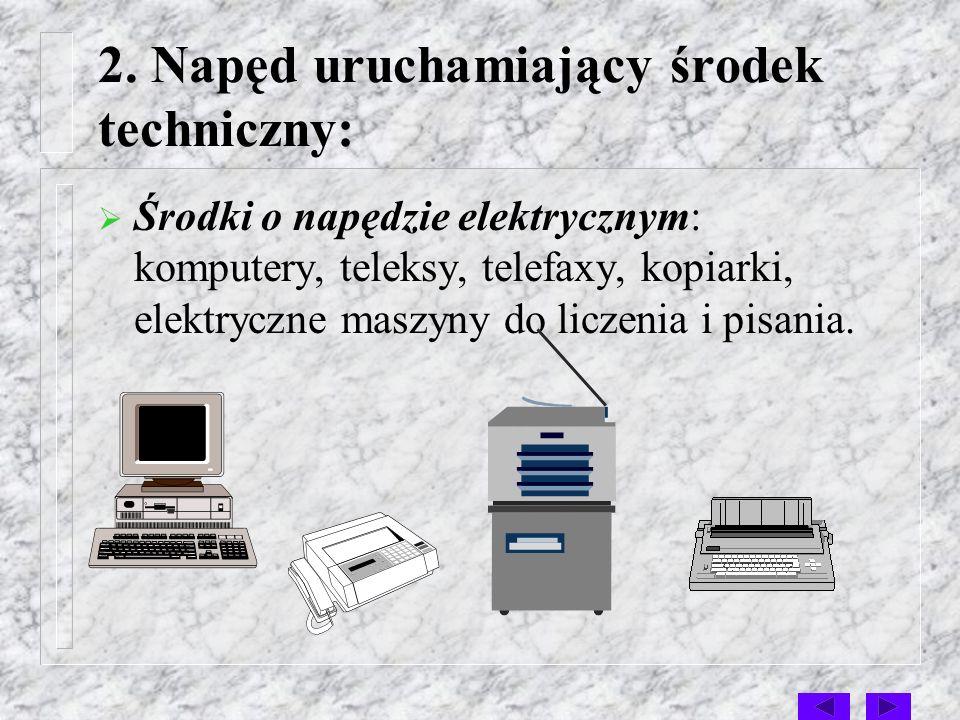 1. Znaczenie środka technicznego: środki pomocnicze: kartoteki, tablice planistyczne. Środki podstawowe: maszyny i urządzenia biurowe,