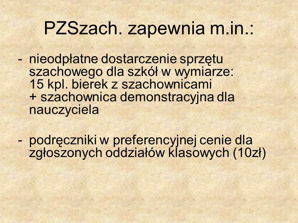 PZSzach. zapewnia m.in.: -nieodpłatne dostarczenie sprzętu szachowego dla szkół w wymiarze: 15 kpl. bierek z szachownicami + szachownica demonstracyjn