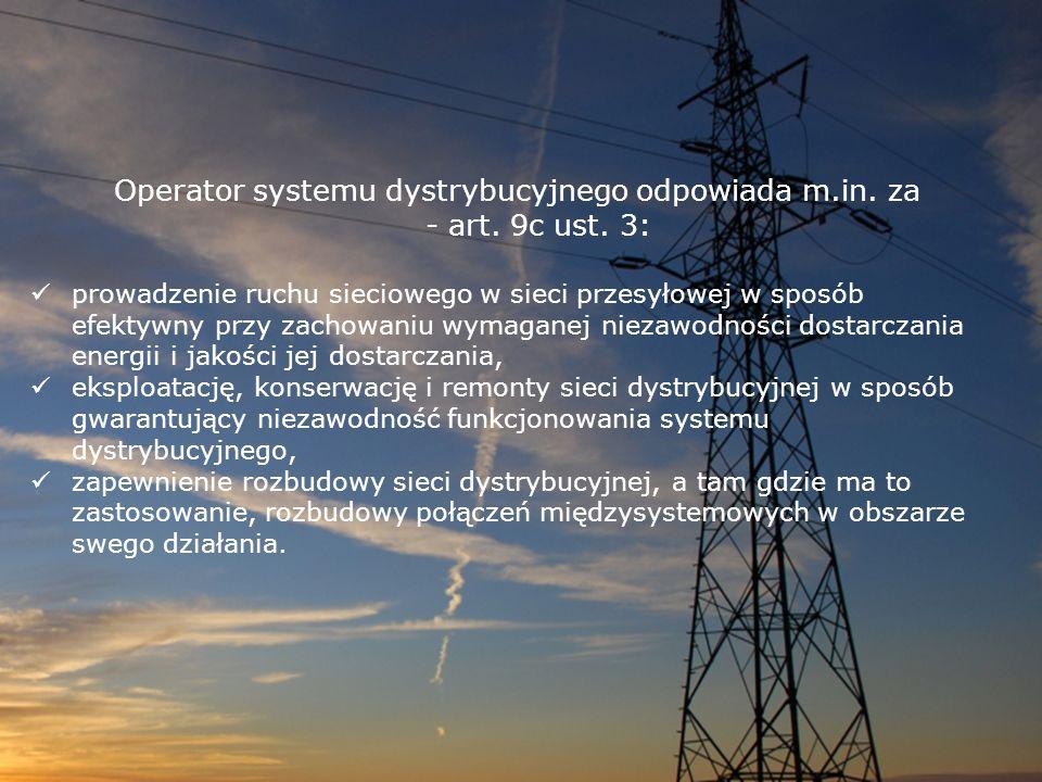 Operator systemu dystrybucyjnego odpowiada m.in. za - art. 9c ust. 3: prowadzenie ruchu sieciowego w sieci przesyłowej w sposób efektywny przy zachowa