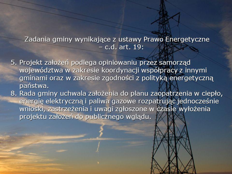 Zadania gminy wynikające z ustawy Prawo Energetyczne – c.d. art. 19: 5.Projekt założeń podlega opiniowaniu przez samorząd województwa w zakresie koord