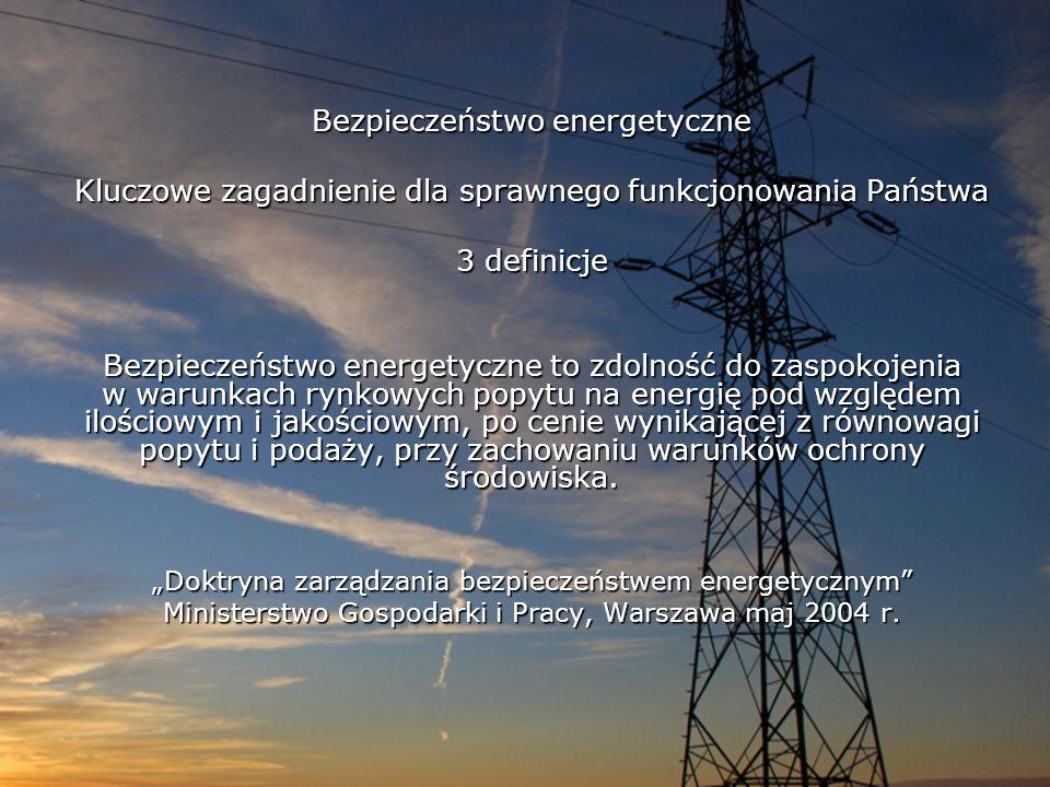 Bezpieczeństwo energetyczne Kluczowe zagadnienie dla sprawnego funkcjonowania Państwa 3 definicje Bezpieczeństwo energetyczne to zdolność do zaspokoje