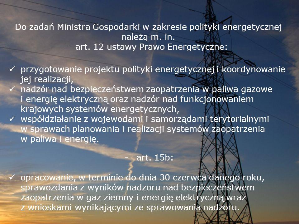 Do zadań Ministra Gospodarki w zakresie polityki energetycznej należą m. in. - art. 12 ustawy Prawo Energetyczne: przygotowanie projektu polityki ener