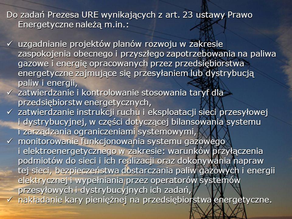 Do zadań Prezesa URE wynikających z art. 23 ustawy Prawo Energetyczne należą m.in.: uzgadnianie projektów planów rozwojuw zakresie zaspokojeniaobecneg