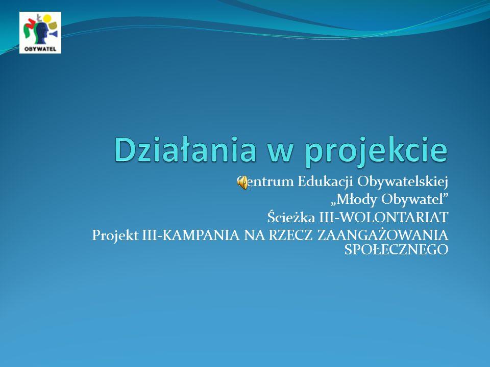 Centrum Edukacji Obywatelskiej Młody Obywatel Ścieżka III-WOLONTARIAT Projekt III-KAMPANIA NA RZECZ ZAANGAŻOWANIA SPOŁECZNEGO
