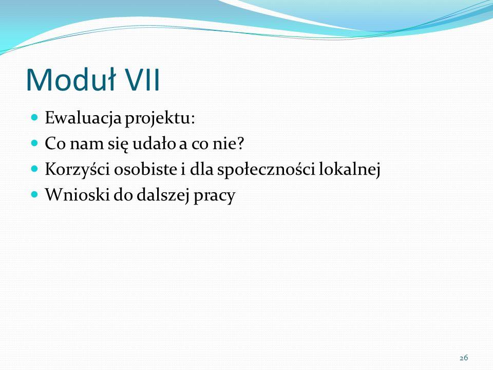 Moduł VII Ewaluacja projektu: Co nam się udało a co nie.