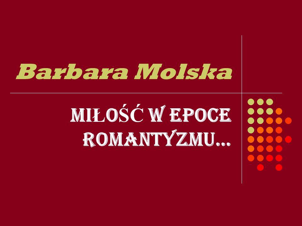 Barbara Molska MI Ł O ŚĆ W EPOCE ROMANTYZMU…