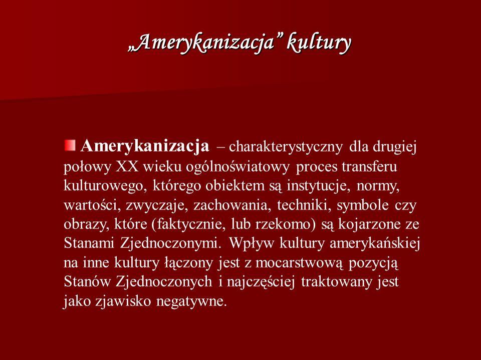 Amerykanizacja kultury Amerykanizacja – charakterystyczny dla drugiej połowy XX wieku ogólnoświatowy proces transferu kulturowego, którego obiektem są