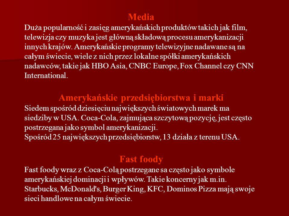 Media Duża popularność i zasięg amerykańskich produktów takich jak film, telewizja czy muzyka jest główną składową procesu amerykanizacji innych krajó
