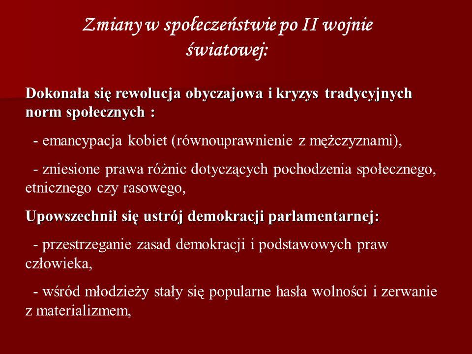 Zmiany w społeczeństwie po II wojnie światowej: Dokonała się rewolucja obyczajowa i kryzys tradycyjnych norm społecznych : - emancypacja kobiet (równo