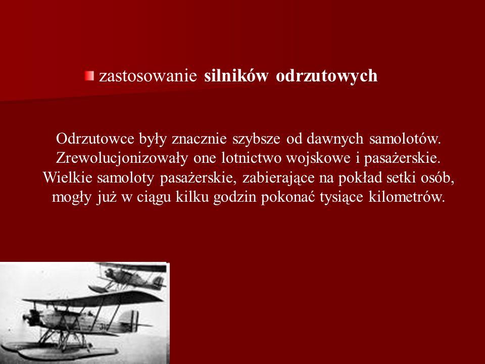 zastosowanie silników odrzutowych Odrzutowce były znacznie szybsze od dawnych samolotów. Zrewolucjonizowały one lotnictwo wojskowe i pasażerskie. Wiel