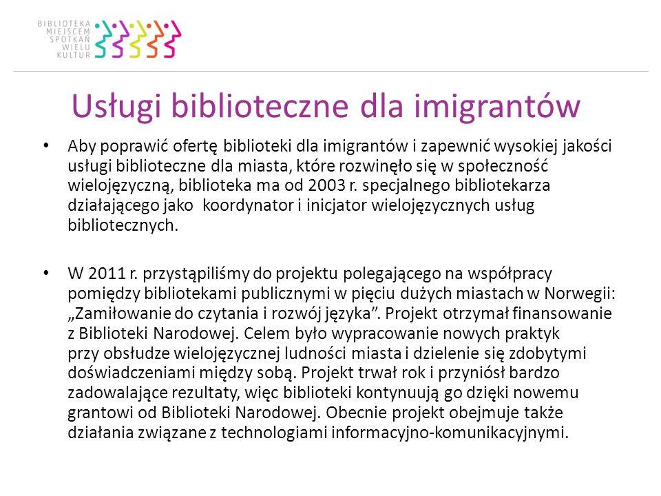 Usługi biblioteczne dla imigrantów Aby poprawić ofertę biblioteki dla imigrantów i zapewnić wysokiej jakości usługi biblioteczne dla miasta, które rozwinęło się w społeczność wielojęzyczną, biblioteka ma od 2003 r.