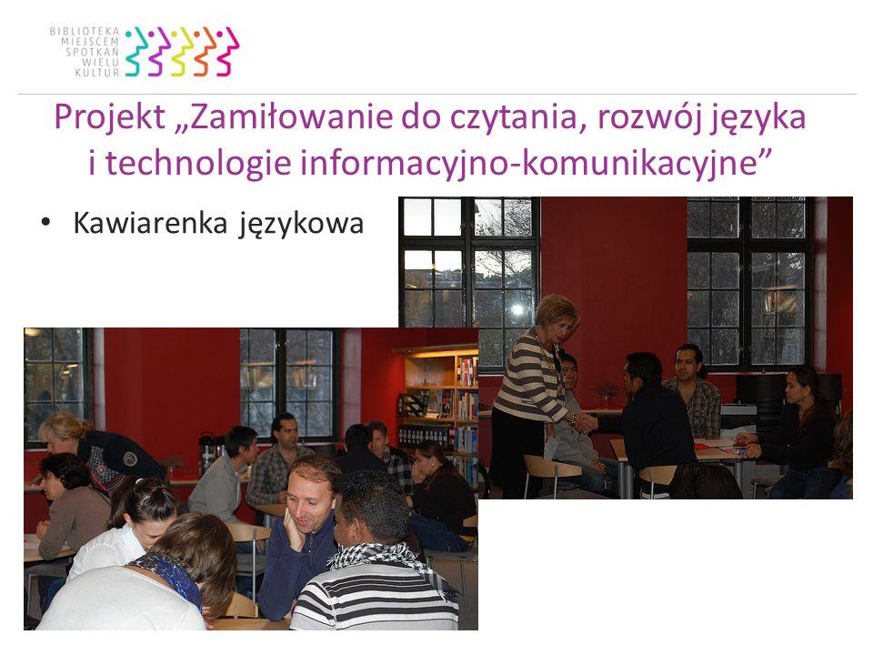Projekt Zamiłowanie do czytania, rozwój języka i technologie informacyjno-komunikacyjne Kawiarenka językowa